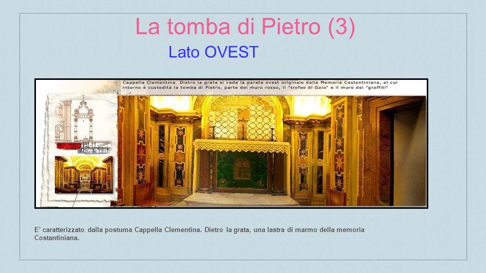 La tomba di Pietro (3) E caratterizzato dalla postuma Cappella Clementina.