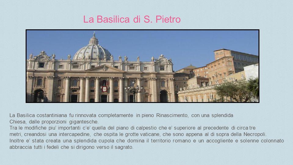 La Basilica costantiniana fu rinnovata completamente in pieno Rinascimento, con una splendida Chiesa, dalle proporzioni gigantesche.