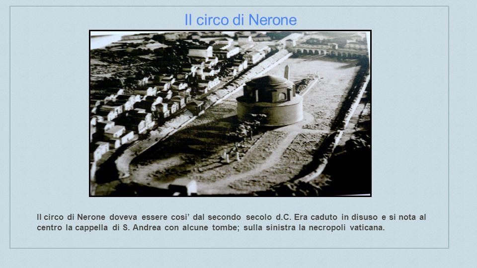 Il circo di Nerone Il circo di Nerone doveva essere cosi dal secondo secolo d.C.