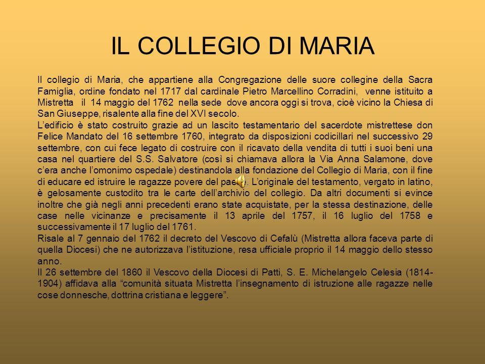 IL COLLEGIO DI MARIA Il collegio di Maria, che appartiene alla Congregazione delle suore collegine della Sacra Famiglia, ordine fondato nel 1717 dal c