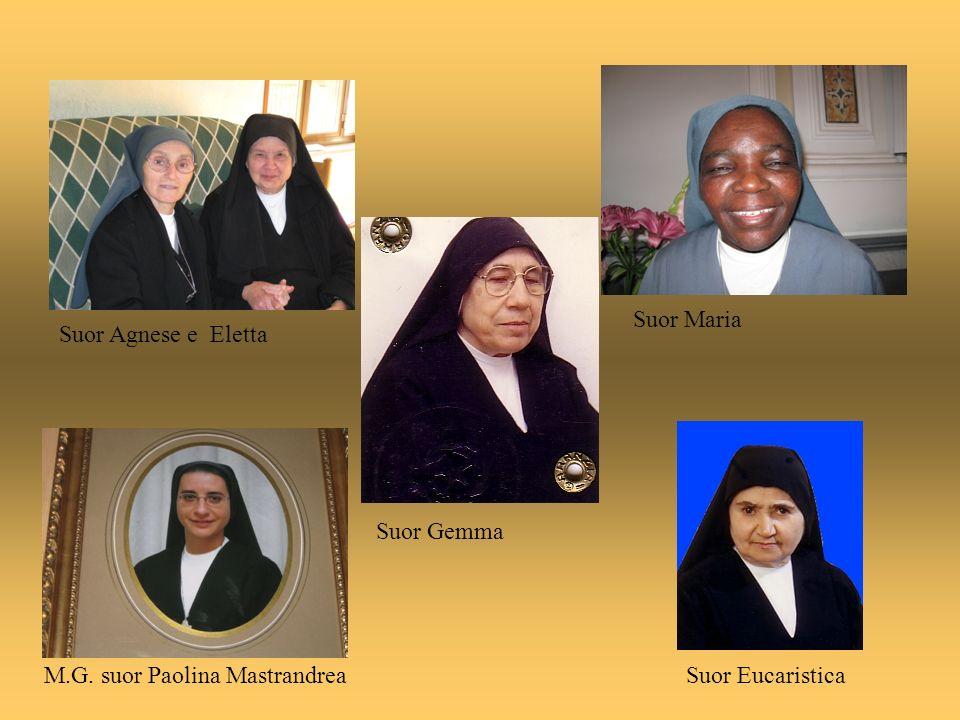Suor Agnese e Eletta M.G. suor Paolina Mastrandrea Suor Gemma Suor Maria Suor Eucaristica
