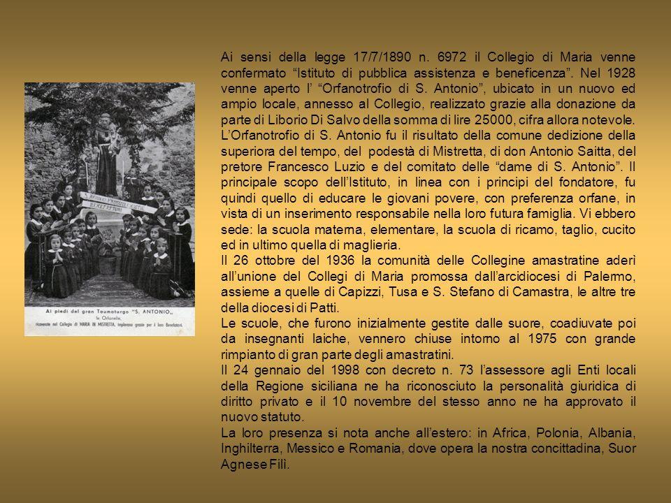 Ai sensi della legge 17/7/1890 n. 6972 il Collegio di Maria venne confermato Istituto di pubblica assistenza e beneficenza. Nel 1928 venne aperto l Or