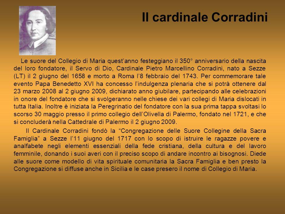 Il cardinale Corradini Le suore del Collegio di Maria questanno festeggiano il 350° anniversario della nascita del loro fondatore, il Servo di Dio, Ca