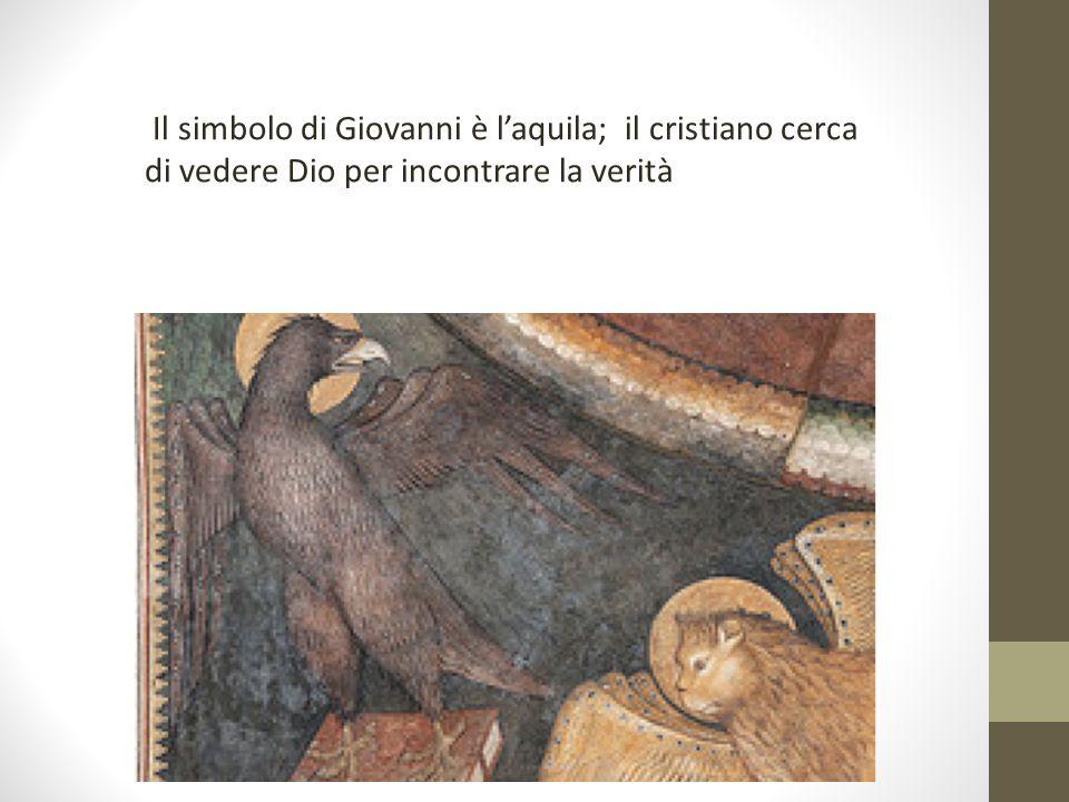 Il simbolo di Giovanni è laquila; il cristiano cerca di vedere Dio per incontrare la verità