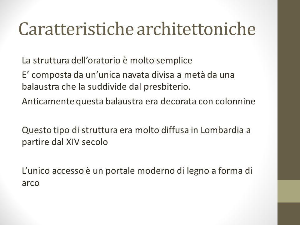 Caratteristiche architettoniche La struttura delloratorio è molto semplice E composta da ununica navata divisa a metà da una balaustra che la suddivid