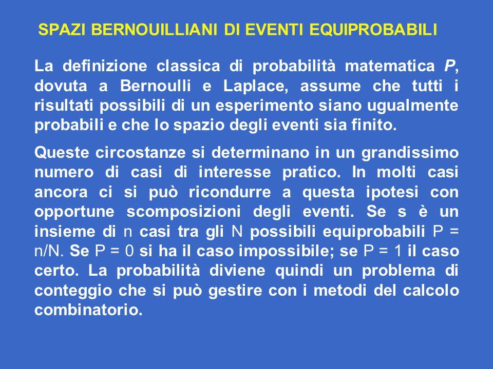 La definizione classica di probabilità matematica P, dovuta a Bernoulli e Laplace, assume che tutti i risultati possibili di un esperimento siano ugualmente probabili e che lo spazio degli eventi sia finito.