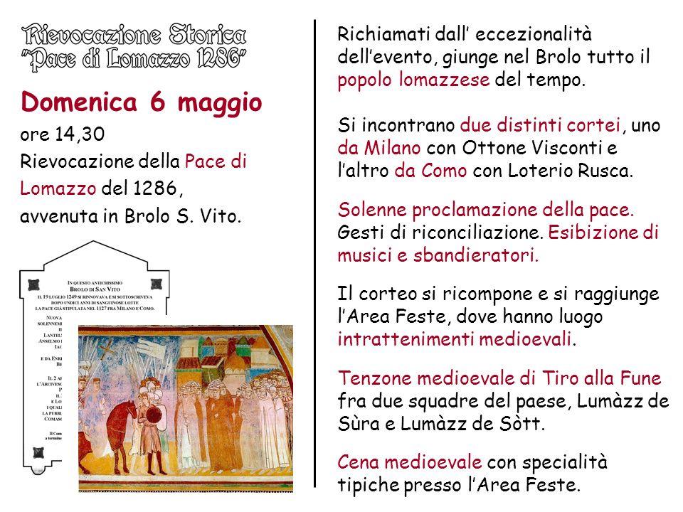 Domenica 6 maggio ore 14,30 Rievocazione della Pace di Lomazzo del 1286, avvenuta in Brolo S. Vito. Richiamati dall eccezionalità dellevento, giunge n