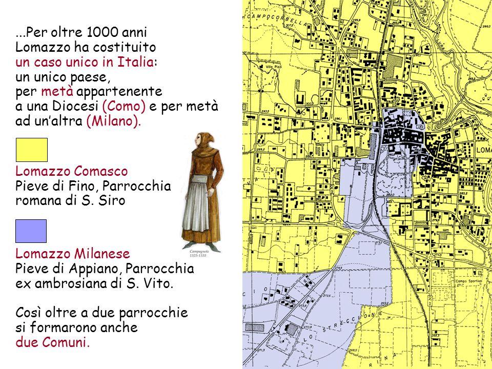 ...Per oltre 1000 anni Lomazzo ha costituito un caso unico in Italia: un unico paese, per metà appartenente a una Diocesi (Como) e per metà ad unaltra