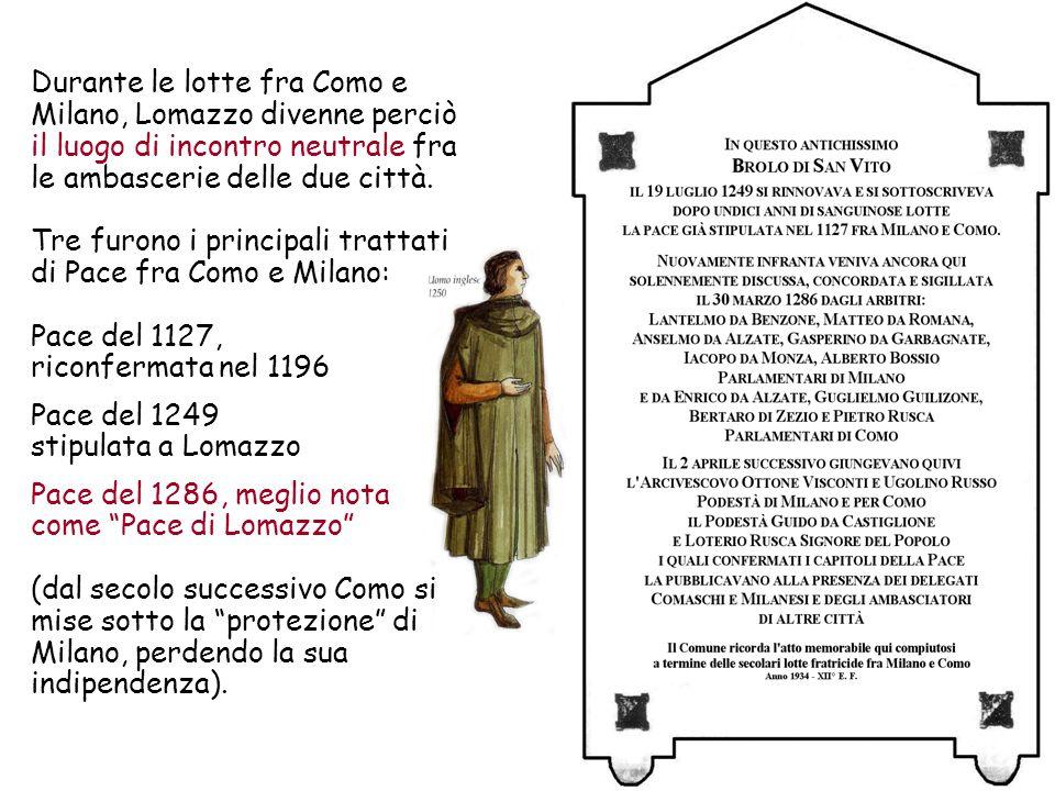 Durante le lotte fra Como e Milano, Lomazzo divenne perciò il luogo di incontro neutrale fra le ambascerie delle due città. Tre furono i principali tr