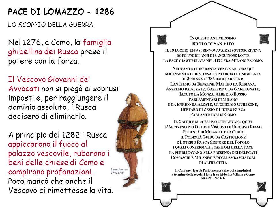 PACE DI LOMAZZO - 1286 LO SCOPPIO DELLA GUERRA Nel 1276, a Como, la famiglia ghibellina dei Rusca prese il potere con la forza. Il Vescovo Giovanni de