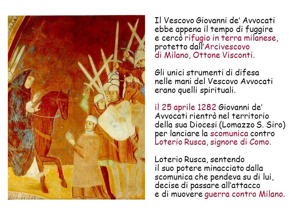 Il Vescovo Giovanni de Avvocati ebbe appena il tempo di fuggire e cercò rifugio in terra milanese, protetto dallArcivescovo di Milano, Ottone Visconti