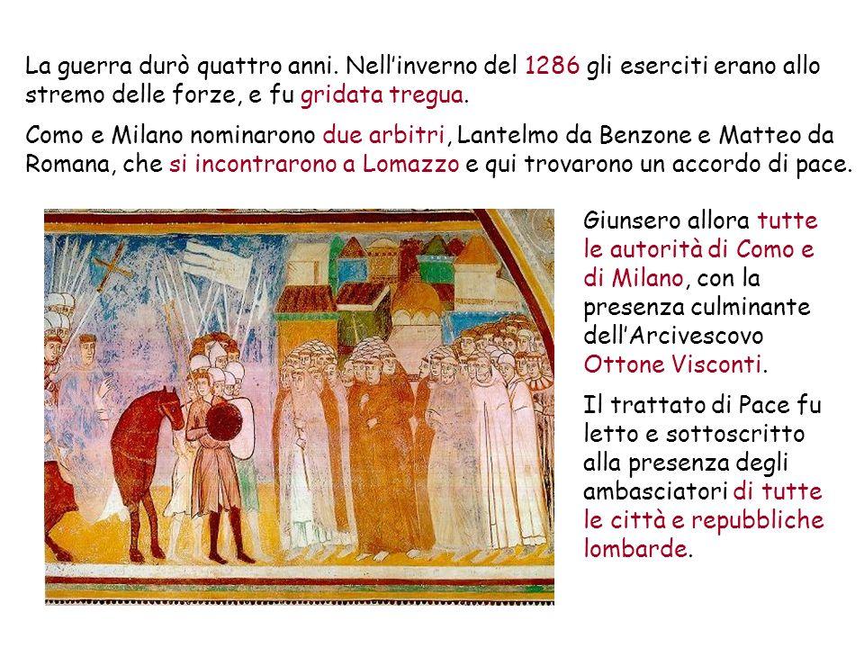 La guerra durò quattro anni. Nellinverno del 1286 gli eserciti erano allo stremo delle forze, e fu gridata tregua. Como e Milano nominarono due arbitr