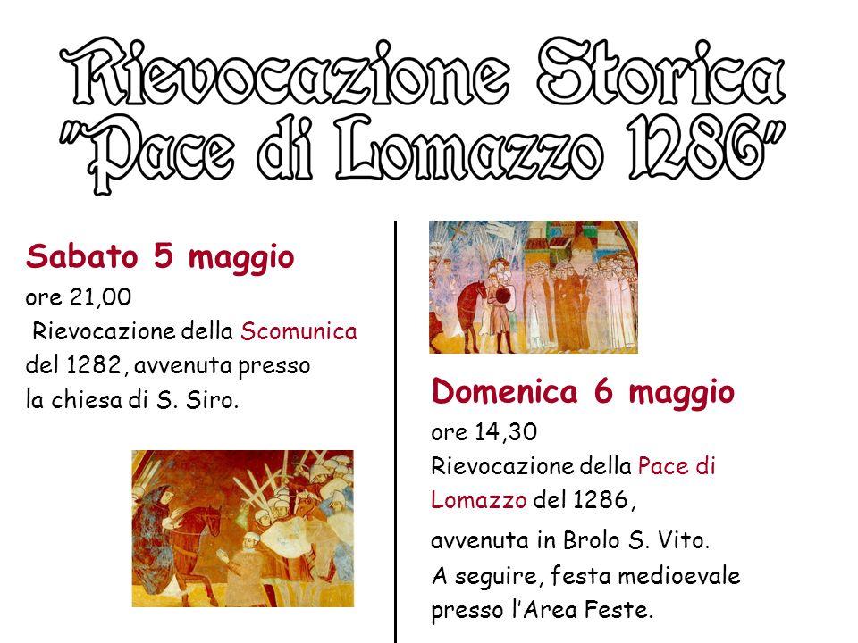 Sabato 5 maggio ore 21,00 Rievocazione della Scomunica del 1282, avvenuta presso la chiesa di S. Siro. Domenica 6 maggio ore 14,30 Rievocazione della