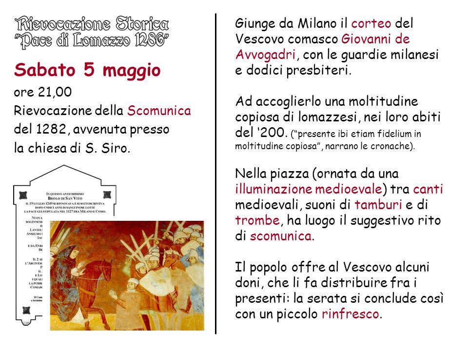 Sabato 5 maggio ore 21,00 Rievocazione della Scomunica del 1282, avvenuta presso la chiesa di S. Siro. Giunge da Milano il corteo del Vescovo comasco