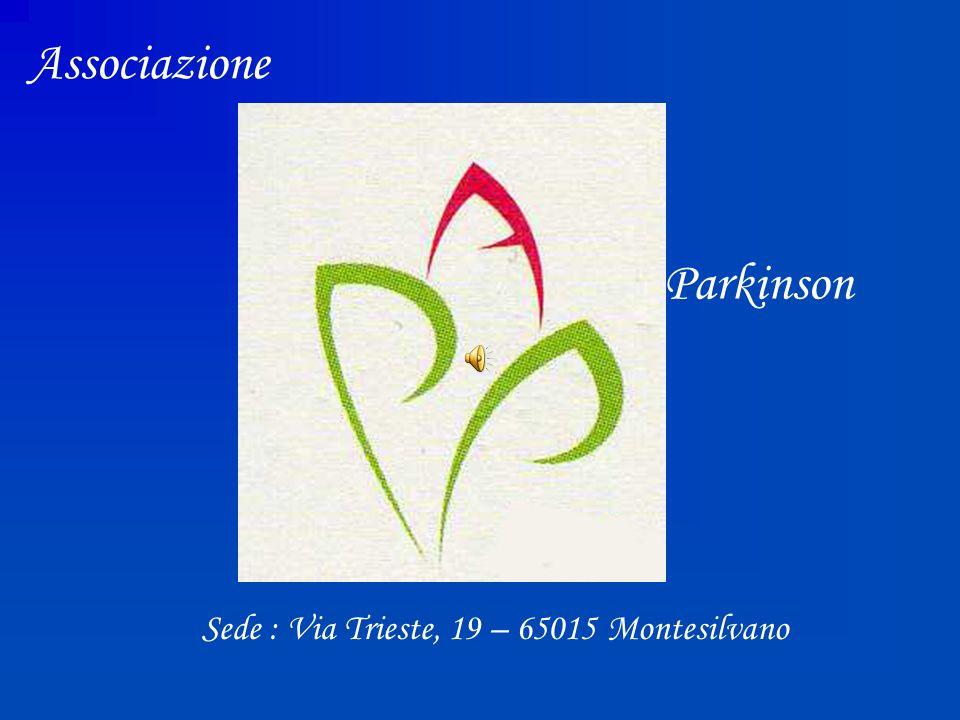 Associazione Sede : Via Trieste, 19 – 65015 Montesilvano Parkinson Azione Pescara
