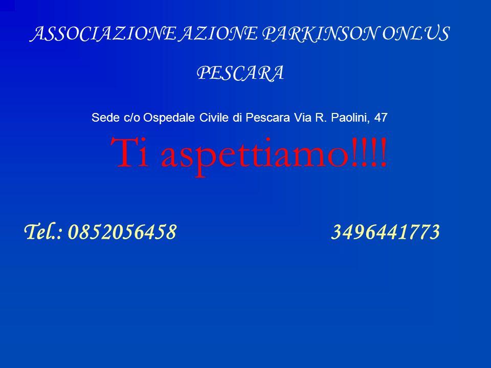 Ti aspettiamo!!!! Tel.: 08520564583496441773 ASSOCIAZIONE AZIONE PARKINSON ONLUS PESCARA Sede c/o Ospedale Civile di Pescara Via R. Paolini, 47