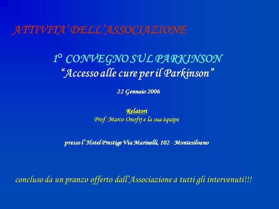 1° CONVEGNO SUL PARKINSON Accesso alle cure per il Parkinson 22 Gennaio 2006 Relatori Prof. Marco Onofrj e la sua èquipe presso l Hotel Prestige Via M