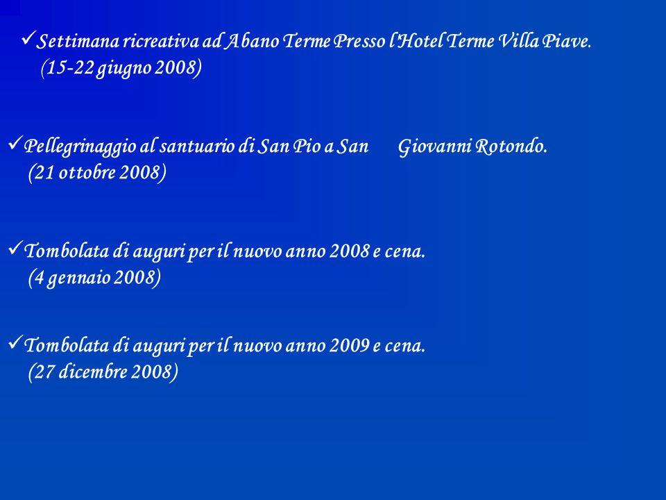 Settimana ricreativa ad Abano Terme Presso l'Hotel Terme Villa Piave. (15-22 giugno 2008) Pellegrinaggio al santuario di San Pio a San Giovanni Rotond