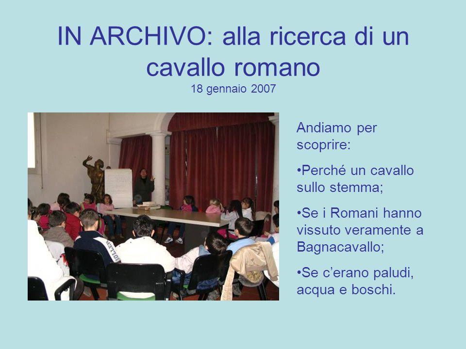 IN ARCHIVO: alla ricerca di un cavallo romano 18 gennaio 2007 Andiamo per scoprire: Perché un cavallo sullo stemma; Se i Romani hanno vissuto verament