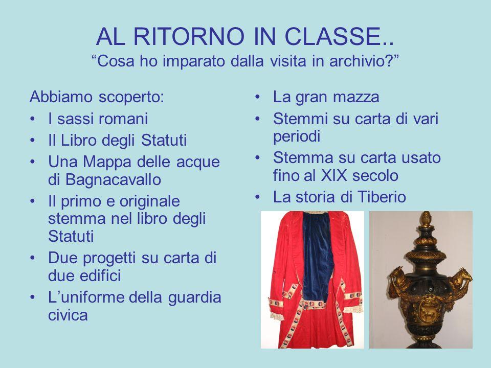 AL RITORNO IN CLASSE.. Cosa ho imparato dalla visita in archivio? Abbiamo scoperto: I sassi romani Il Libro degli Statuti Una Mappa delle acque di Bag