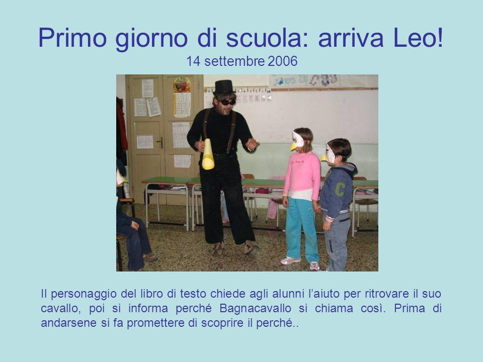 Primo giorno di scuola: arriva Leo! 14 settembre 2006 Il personaggio del libro di testo chiede agli alunni laiuto per ritrovare il suo cavallo, poi si