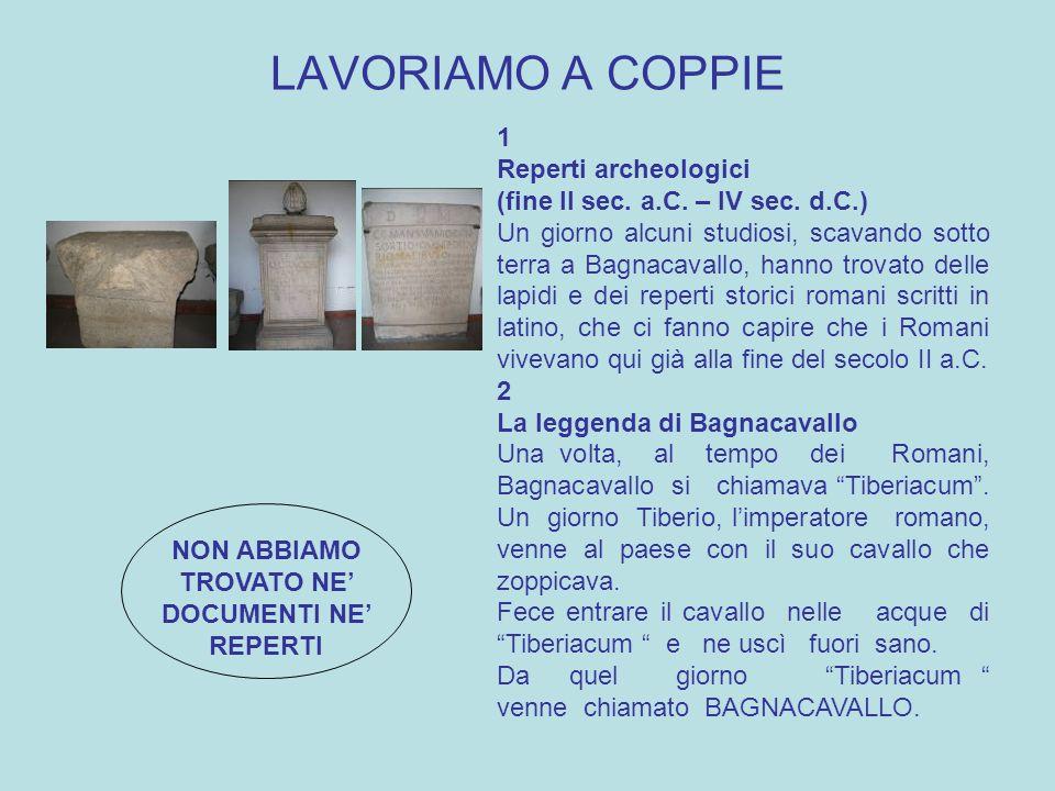 LAVORIAMO A COPPIE 1 Reperti archeologici (fine II sec. a.C. – IV sec. d.C.) Un giorno alcuni studiosi, scavando sotto terra a Bagnacavallo, hanno tro