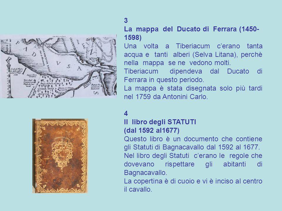 3 La mappa del Ducato di Ferrara (1450- 1598) Una volta a Tiberiacum cerano tanta acqua e tanti alberi (Selva Litana), perchè nella mappa se ne vedono