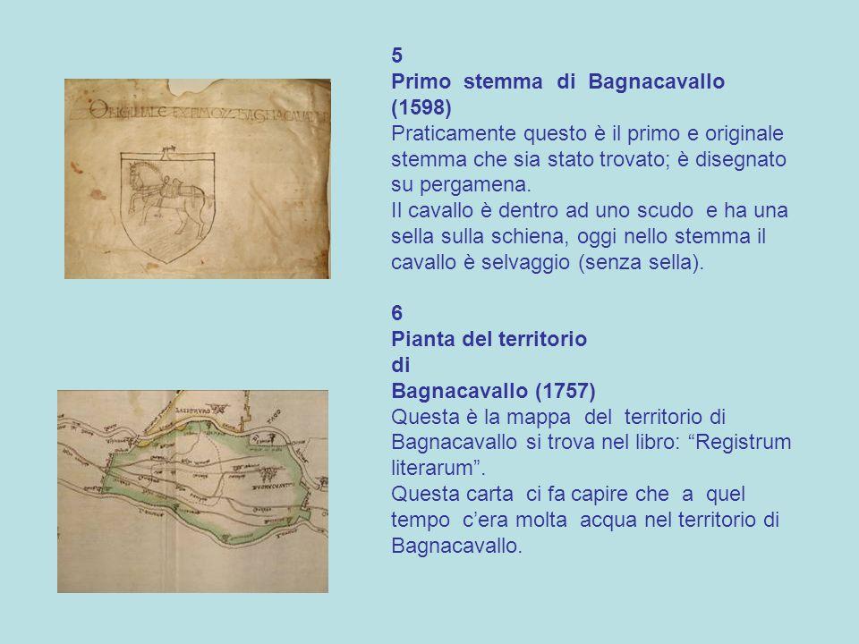 5 Primo stemma di Bagnacavallo (1598) Praticamente questo è il primo e originale stemma che sia stato trovato; è disegnato su pergamena. Il cavallo è