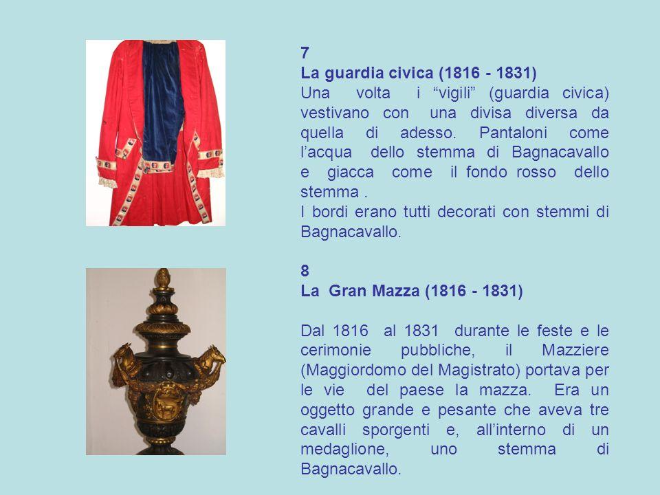 7 La guardia civica (1816 - 1831) Una volta i vigili (guardia civica) vestivano con una divisa diversa da quella di adesso. Pantaloni come lacqua dell