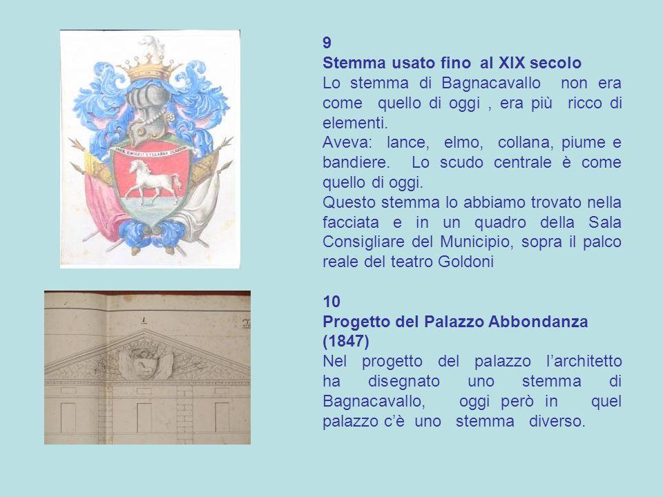 9 Stemma usato fino al XIX secolo Lo stemma di Bagnacavallo non era come quello di oggi, era più ricco di elementi. Aveva: lance, elmo, collana, piume