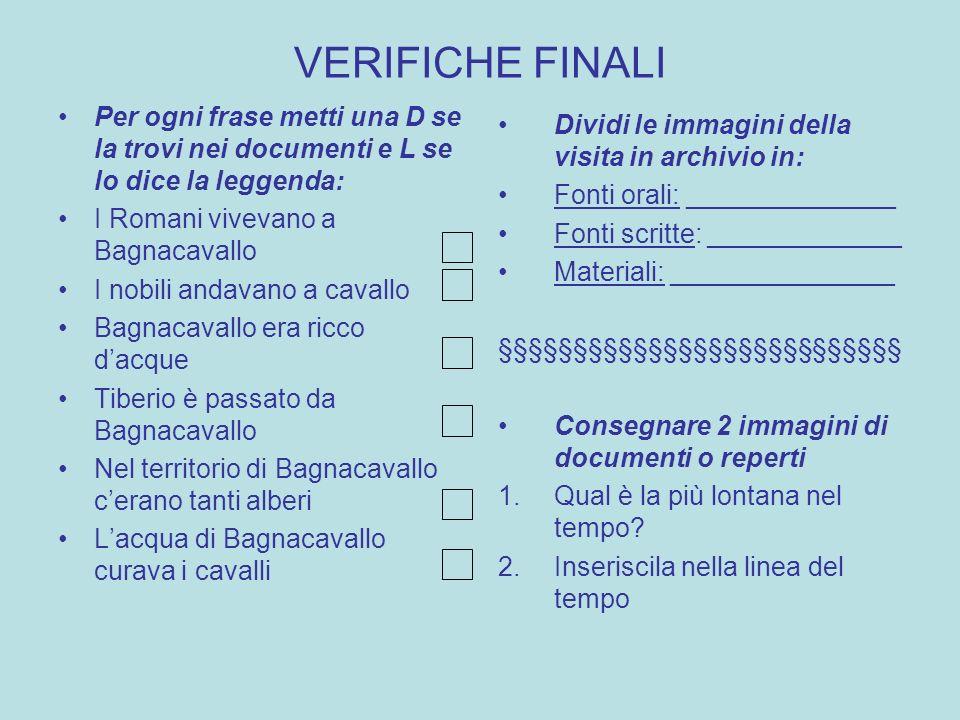 VERIFICHE FINALI Per ogni frase metti una D se la trovi nei documenti e L se lo dice la leggenda: I Romani vivevano a Bagnacavallo I nobili andavano a