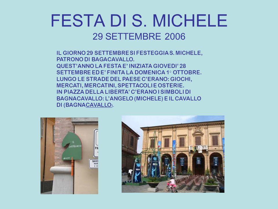 FESTA DI S. MICHELE 29 SETTEMBRE 2006 IL GIORNO 29 SETTEMBRE SI FESTEGGIA S. MICHELE, PATRONO DI BAGACAVALLO. QUESTANNO LA FESTA E INIZIATA GIOVEDI 28