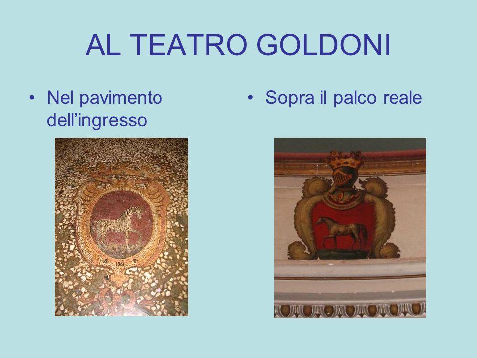 AL TEATRO GOLDONI Nel pavimento dellingresso Sopra il palco reale