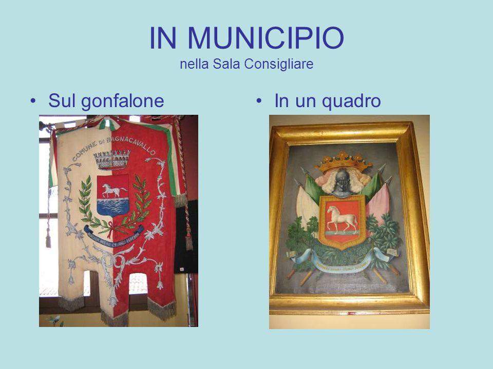 IN PIAZZA DELLA LIBERTA Sulla facciata del Municipio Sulla Torre Civica ( Banderuola a forma di cavallo) Sulle porte a vetro del Municipio