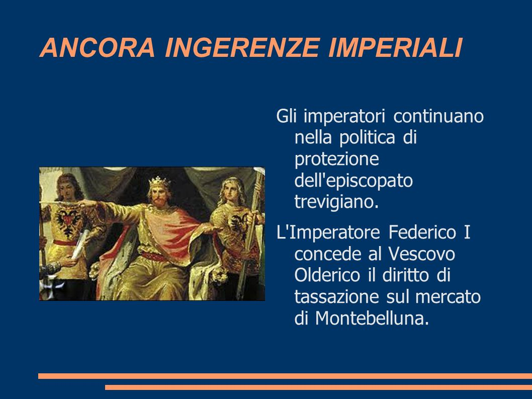ANCORA INGERENZE IMPERIALI Gli imperatori continuano nella politica di protezione dell'episcopato trevigiano. L'Imperatore Federico I concede al Vesco