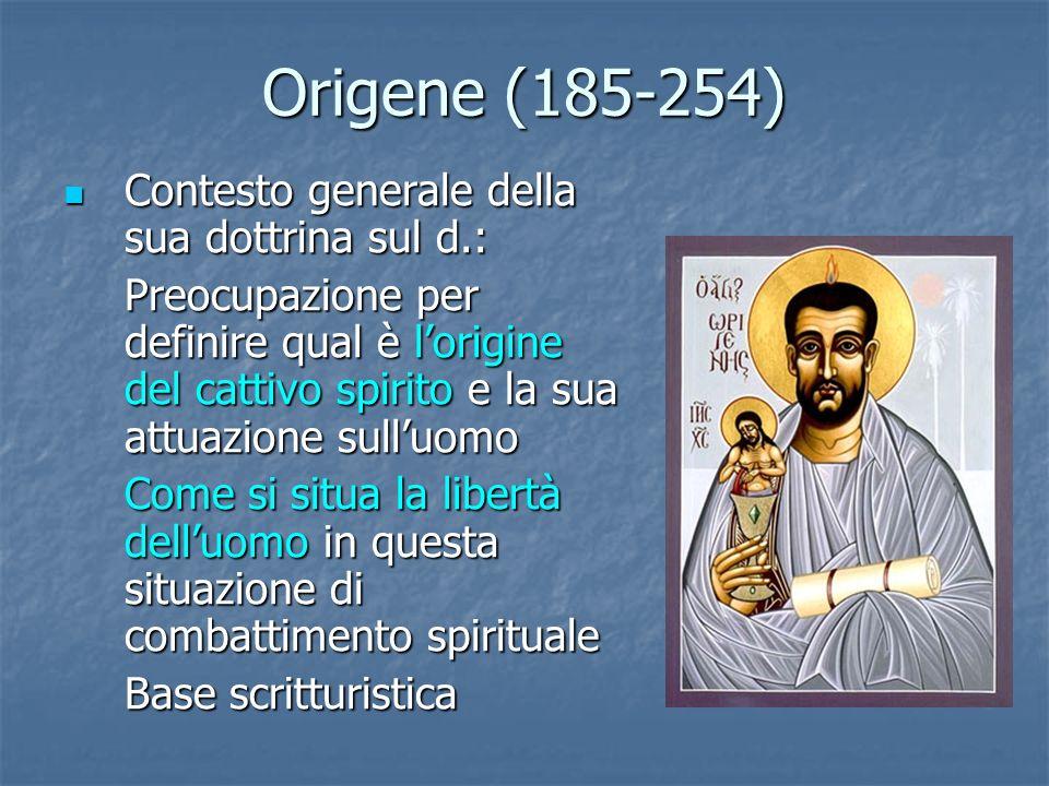 Origene (185-254) Contesto generale della sua dottrina sul d.: Contesto generale della sua dottrina sul d.: Preocupazione per definire qual è lorigine