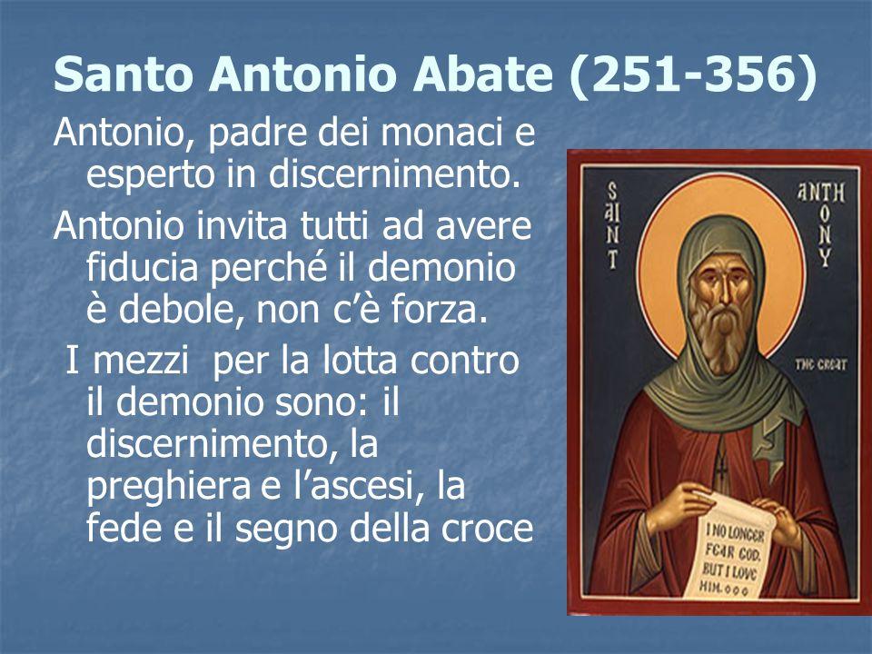 Santo Antonio Abate (251-356) Antonio, padre dei monaci e esperto in discernimento. Antonio invita tutti ad avere fiducia perché il demonio è debole,