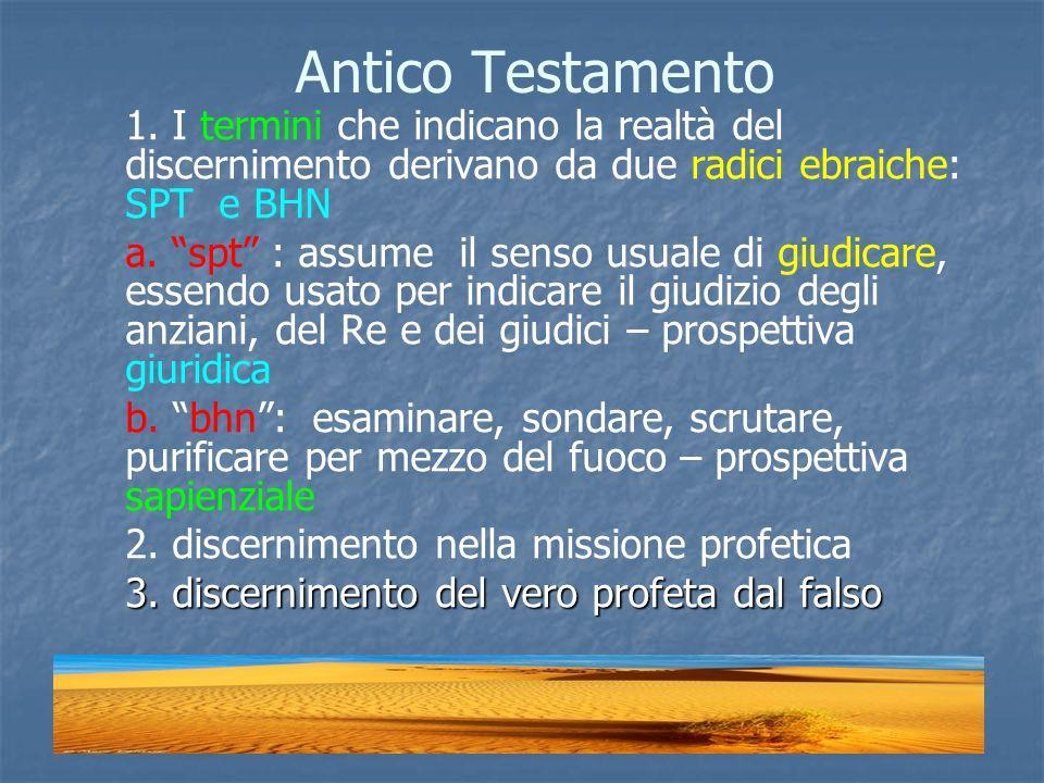 Antico Testamento 1. I termini che indicano la realtà del discernimento derivano da due radici ebraiche: SPT e BHN a. spt : assume il senso usuale di