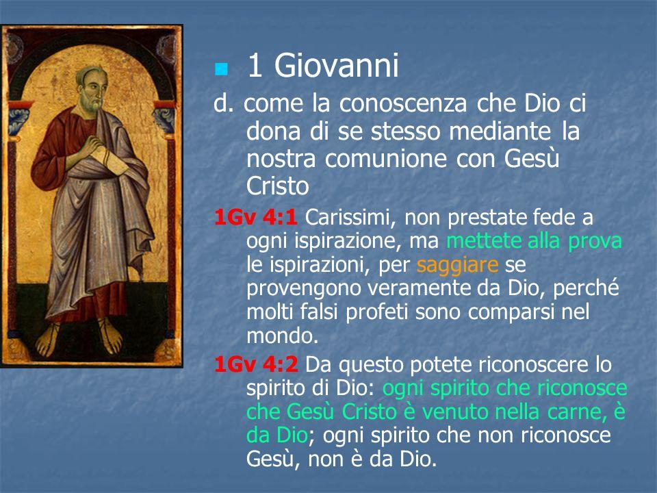 1 Giovanni d. come la conoscenza che Dio ci dona di se stesso mediante la nostra comunione con Gesù Cristo 1Gv 4:1 Carissimi, non prestate fede a ogni