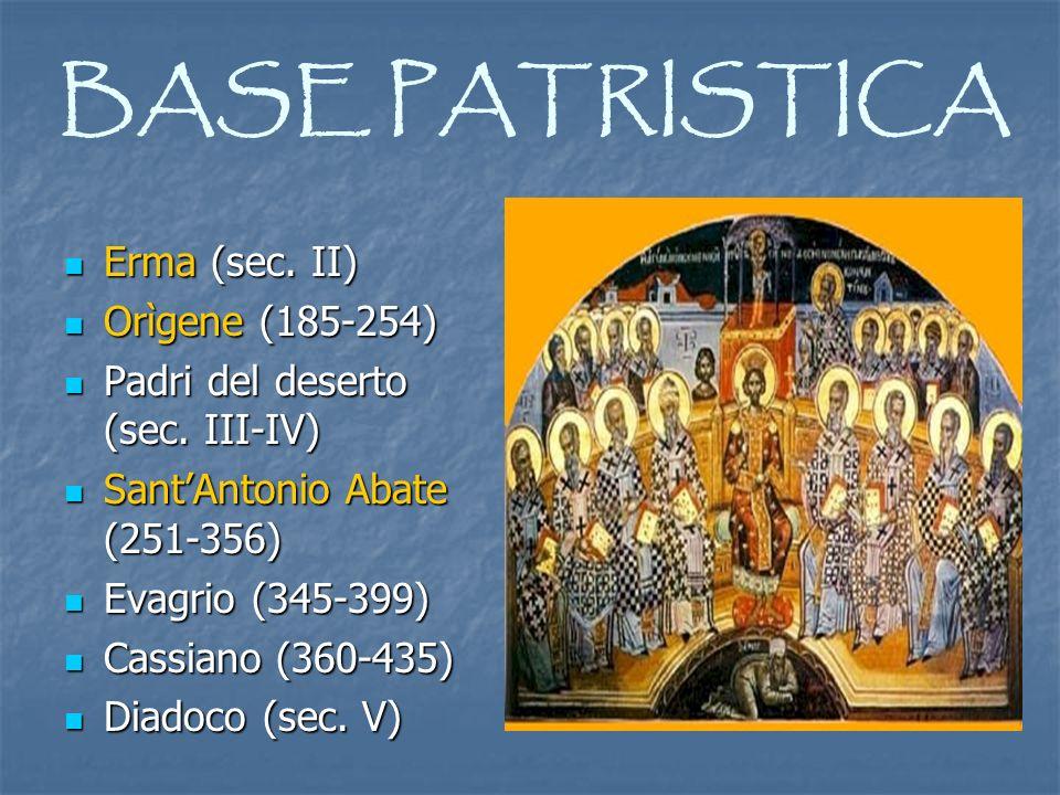 BASE PATRISTICA Erma (sec. II) Orìgene (185-254) Padri del deserto (sec. III-IV) SantAntonio Abate (251-356) Evagrio (345-399) Cassiano (360-435) Diad