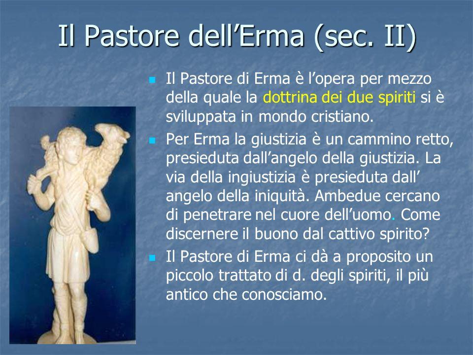Il Pastore dellErma (sec. II) Il Pastore di Erma è lopera per mezzo della quale la dottrina dei due spiriti si è sviluppata in mondo cristiano. Per Er