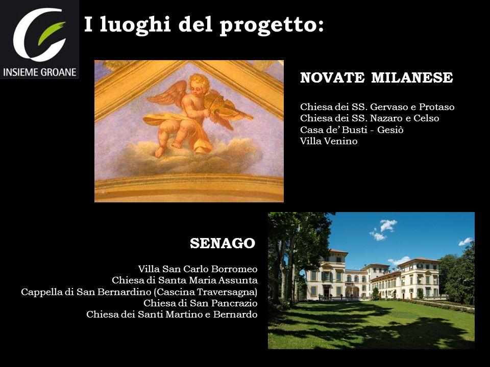 I luoghi del progetto: NOVATE MILANESE SENAGO Villa San Carlo Borromeo Chiesa di Santa Maria Assunta Cappella di San Bernardino (Cascina Traversagna)