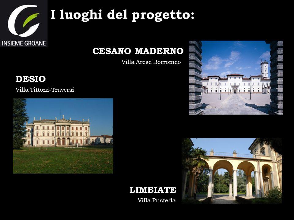 I luoghi del progetto: Villa Arese Borromeo CESANO MADERNO DESIO LIMBIATE Villa Pusterla Villa Tittoni-Traversi
