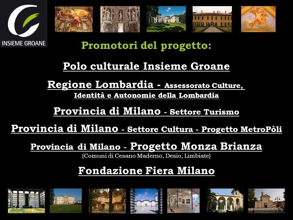 Promotori del progetto: Polo culturale Insieme Groane Regione Lombardia - Assessorato Culture, Identità e Autonomie della Lombardia Provincia di Milan