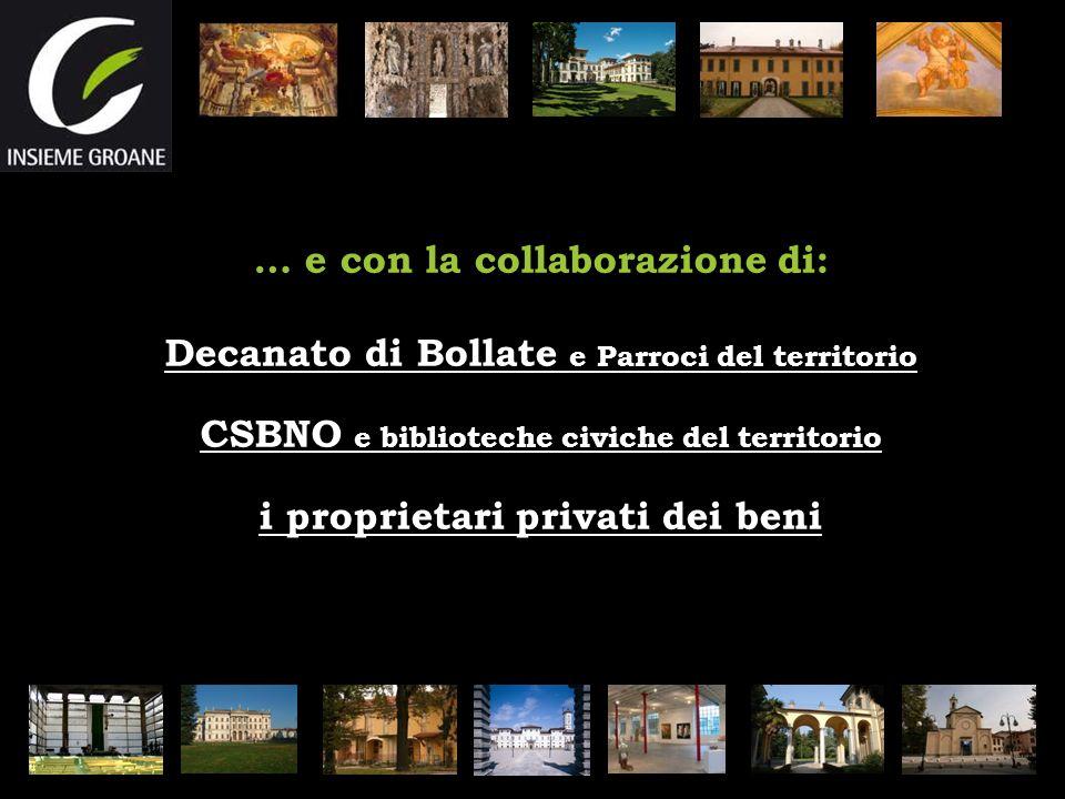… e con la collaborazione di: Decanato di Bollate e Parroci del territorio CSBNO e biblioteche civiche del territorio i proprietari privati dei beni