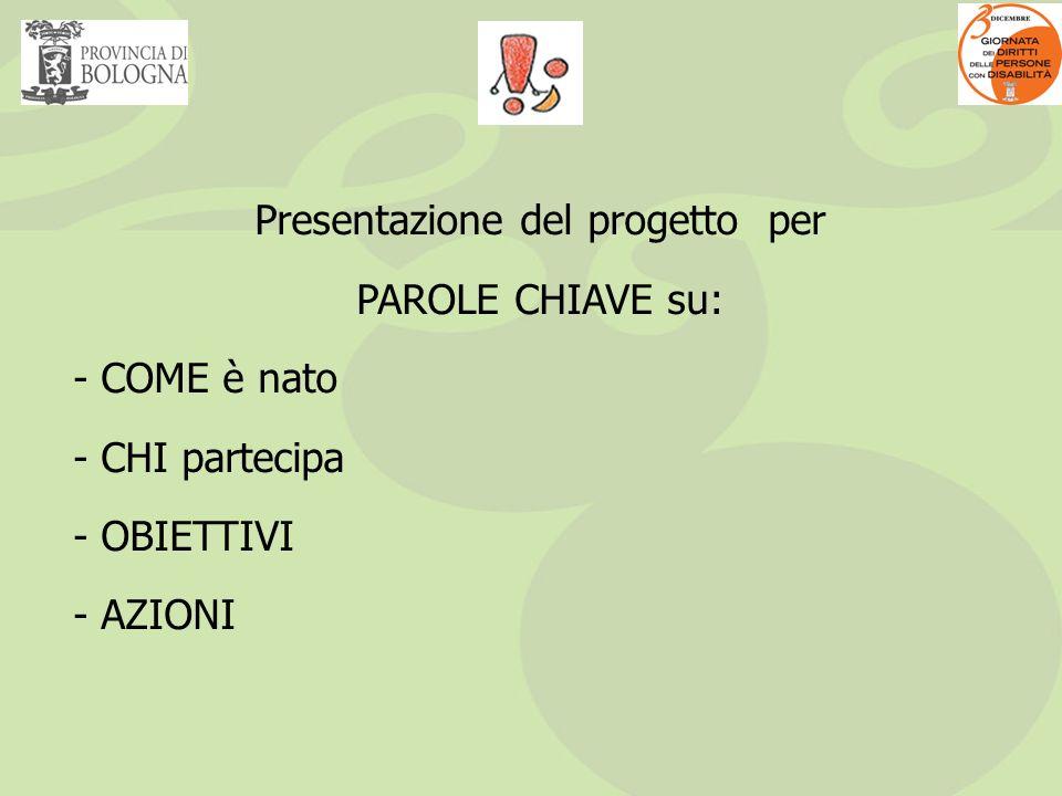 Presentazione del progetto per PAROLE CHIAVE su: - COME è nato - CHI partecipa - OBIETTIVI - AZIONI