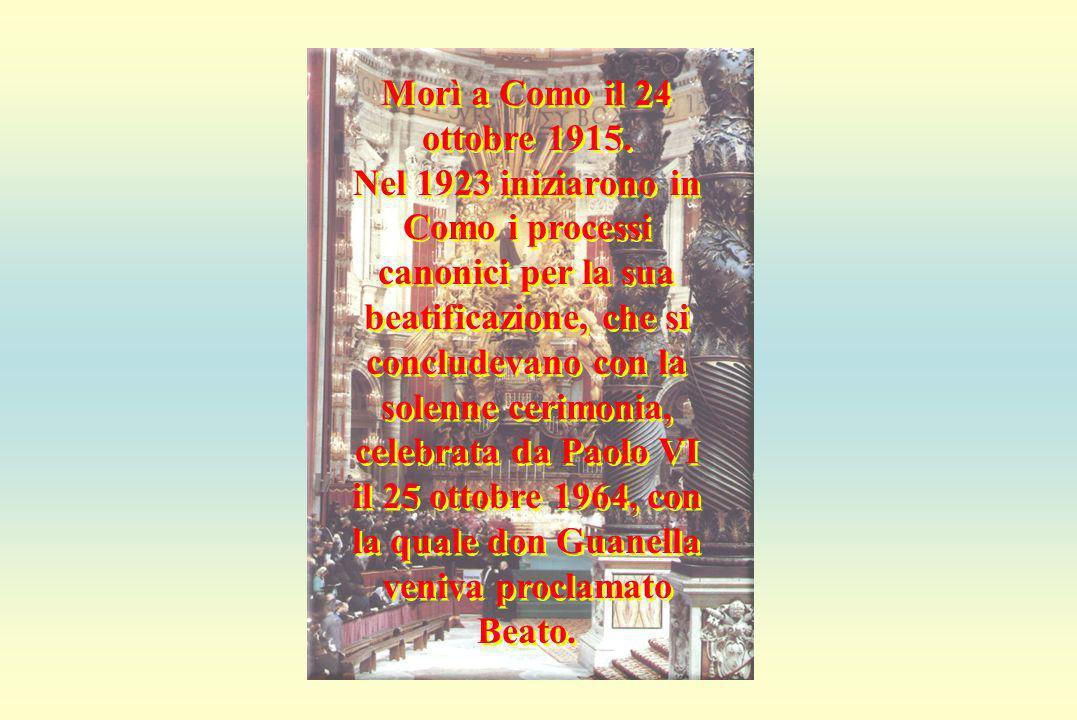 Morte e Beatificazione Morì a Como il 24 ottobre 1915. Nel 1923 iniziarono in Como i processi canonici per la sua beatificazione, che si concludevano