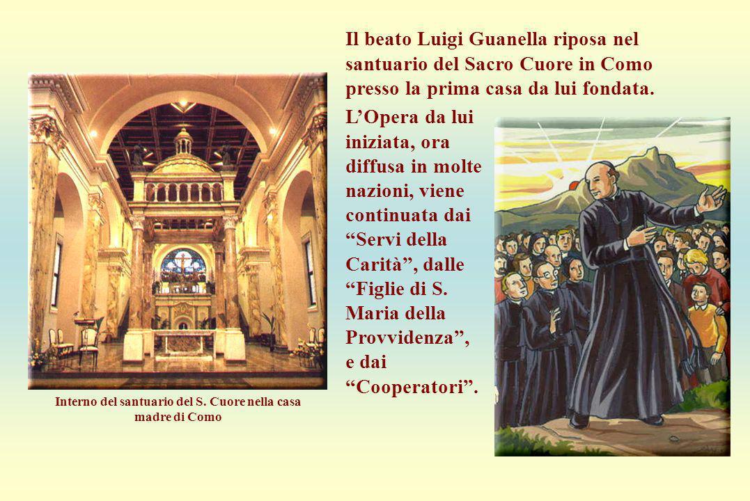 Continuatori dellOpera Il beato Luigi Guanella riposa nel santuario del Sacro Cuore in Como presso la prima casa da lui fondata. LOpera da lui iniziat