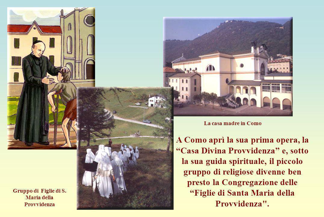 La Casa Madre A Como aprì la sua prima opera, la Casa Divina Provvidenza e, sotto la sua guida spirituale, il piccolo gruppo di religiose divenne ben