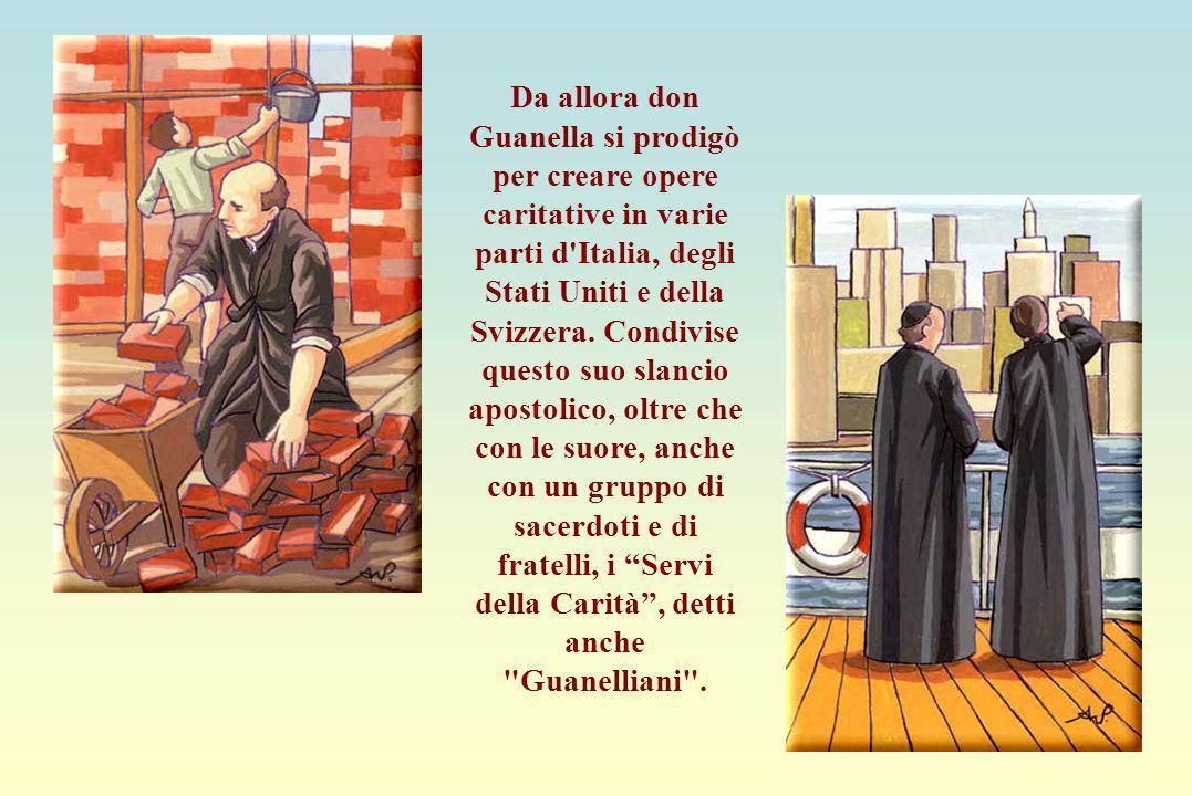 Espansione delle opere Da allora don Guanella si prodigò per creare opere caritative in varie parti d'Italia, degli Stati Uniti e della Svizzera. Cond